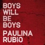 Boys will be Boys - Paulina Rubio