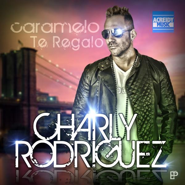 "Charly Rodriguez ESTRENA su EP ""Caramelo"""